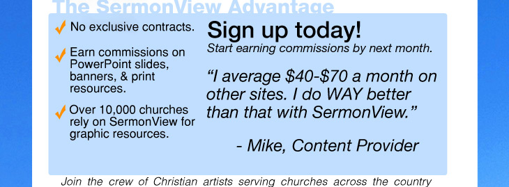 Why Sermonview: No exclusive contracts, earn commissions on PowerPoint, Church banners, and outreach printing resources, plus we work with over 10,000 churches.